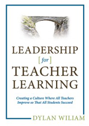 Book Review: Dylan Wiliam's Leadership for Teacher Learning: Creating a Culture Where All Teachers Improve so That All Students Succeed